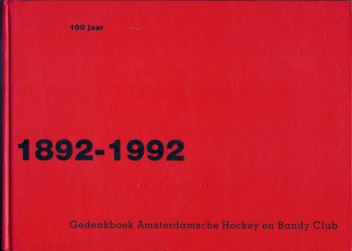 Amsterdam voor eeuwig. 1892-1992 Gedenkboek Amsterdamsche Hockey en Bandy Club