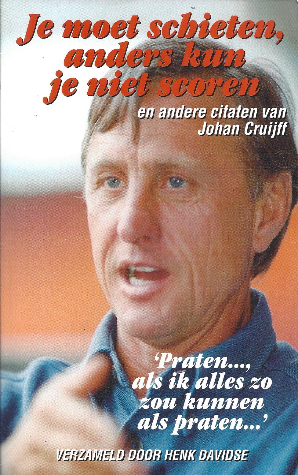 Citaten Johan Cruijff : Je moet schieten anders kun niet scoren citaten