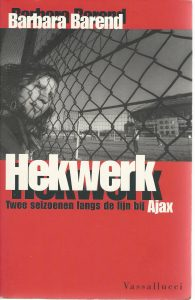 Hekwerk. Twee seizoenen langs de lijn bij Ajax