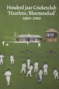 Honderd jaar Cricketclub Haarlem/Bloemendaal 1910-2010