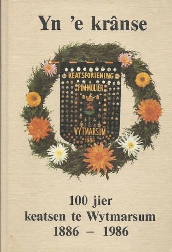 Yn e kranse. 100 jier keatsen te Wytmarsum 1886-1986