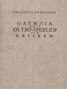 OLYMPIA, dat is Olymp-Speelen der Grieken nagebootst van den Romeinen, uit oude Griekse en Romeinse Schryvers opgehaalt.