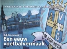 VV Oldenzaal: Vriendschap en Verbondenheid. Een eeuw voetbalvermaak