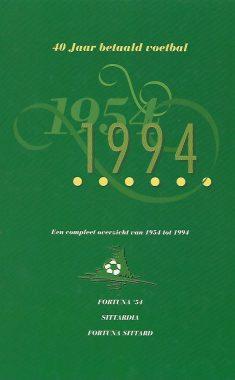 40 jaar betaald voetbal. Een compleet overzicht van 1954 tot 1994. Fortuna '54 Sittardia Fortuna Sittard