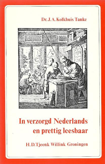 In verzorgd Nederlands en prettig leesbaar - J.A. Kolkhuis Tanke Cover