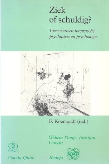 Ziek of SchuldigTwee Eeuwen Forensische Psychiatrie en Psychologie Cover