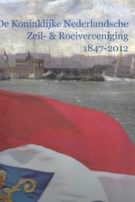 Koninklijke Nederlandsche Zeil- & Roeivereeniging 1847-2012