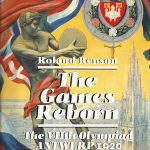 The Games Reborn. The VIIth Olympiad Antwerp 1920