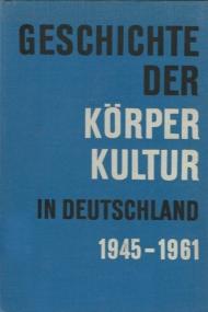 Geschichte der Korperkultur in Deutschland 1945-1961