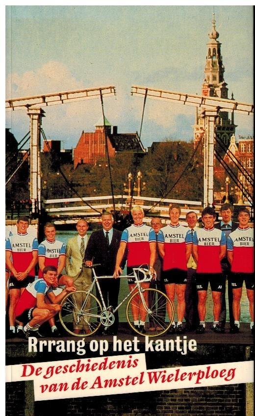 Rrrang Op Het Kantje De Geschiedenis Van De Amstel Wielerploeg