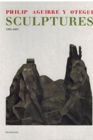 Philip Aguirre y Otegui Sculptures 1985-2007