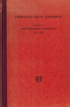 Driekwart eeuw zwemmen. Gedenkboek Amsterdamsche Zwemclub A.Z. 1870