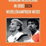 Waarom Nederland in 1990 geen wereldkampioen werd