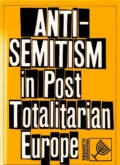 Anti-Semitism in Post-Totalitarian Europe